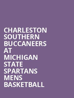 Charleston Southern Buccaneers at Michigan State Spartans Mens Basketball at Jack Breslin Student Events Center