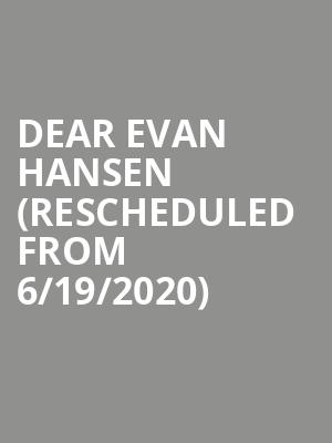 Dear Evan Hansen (Rescheduled from 6/19/2020) at Pasant Theatre