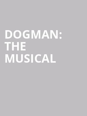 Dogman: the Musical at Cobb Great Hall