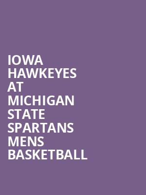 Iowa Hawkeyes at Michigan State Spartans Mens Basketball at Jack Breslin Student Events Center
