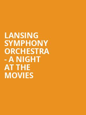 Lansing Symphony Orchestra - A Night At The Movies at Pasant Theatre