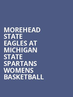 Morehead State Eagles at Michigan State Spartans Womens Basketball at Jack Breslin Student Events Center