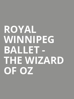 Royal Winnipeg Ballet - The Wizard of Oz at Pasant Theatre