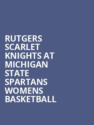 Rutgers Scarlet Knights at Michigan State Spartans Womens Basketball at Jack Breslin Student Events Center