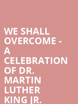 We Shall Overcome - A Celebration of Dr. Martin Luther King Jr. at Pasant Theatre