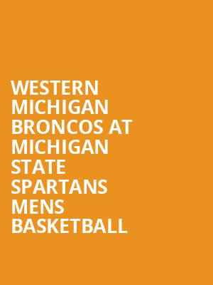 Western Michigan Broncos at Michigan State Spartans Mens Basketball at Jack Breslin Student Events Center