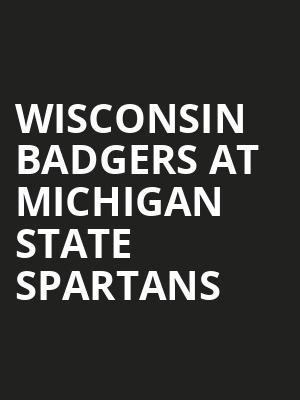 Wisconsin Badgers at Michigan State Spartans at Jack Breslin Student Events Center