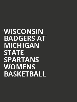 Wisconsin Badgers at Michigan State Spartans Womens Basketball at Jack Breslin Student Events Center