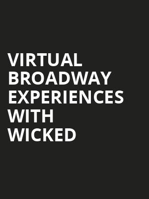 Virtual Broadway Experiences with WICKED, Virtual Experiences for East Lansing, East Lansing
